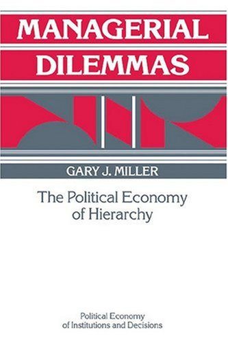 9780521457699: Managerial Dilemmas Paperback: The Political Economy of Hierarchy (Political Economy of Institutions and Decisions)