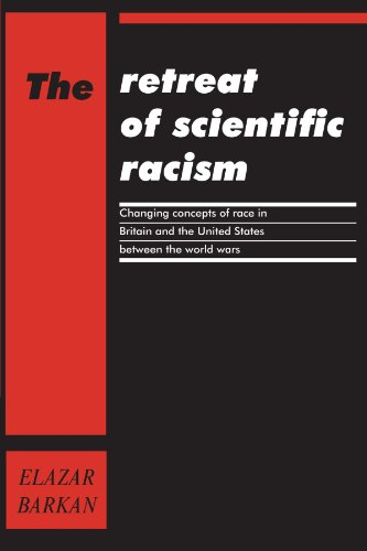 The Retreat of Scientific Racism: Changing Concepts of Race in Britain and the United States betw...