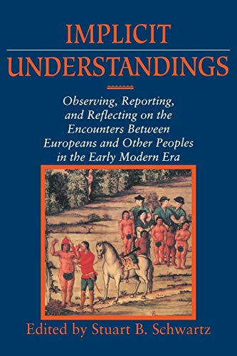 9780521458801: Implicit Understandings: Observing, Reporting and Reflecting on the Encounters between Europeans and Other Peoples in the Early Modern Era (Studies in Comparative Early Modern History)