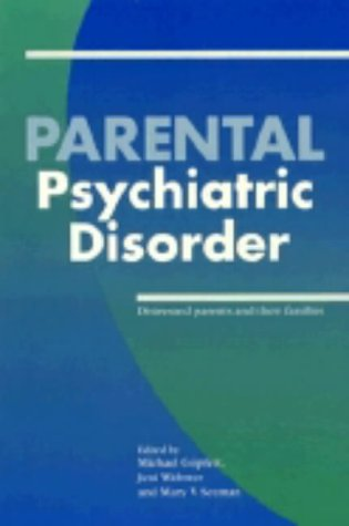 Parental Psychiatric Disorder : Distressed Parents and Their Families: Gopfert, M. (ed.); Webster, ...