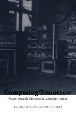 9780521460859: Computing Tomorrow: Future Research Directions in Computer Science