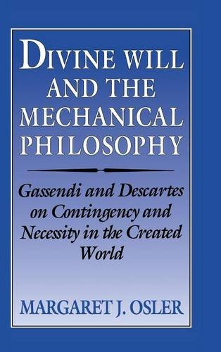 9780521461047: Divine Will and the Mechanical Philosophy: Gassendi and Descartes on Contingency and Necessity in the Created World