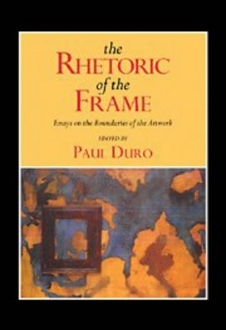 9780521461481: The Rhetoric of the Frame: Essays on the Boundaries of the Artwork (Cambridge Studies in New Art History and Criticism)