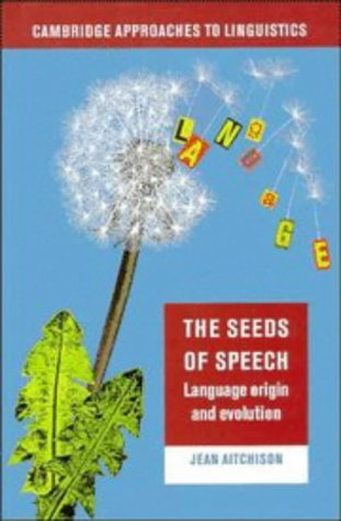 9780521462464: The Seeds of Speech: Language Origin and Evolution (Cambridge Approaches to Linguistics)