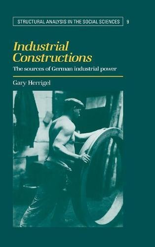 9780521462730: Industrial Constructions: The Sources of German Industrial Power (Structural Analysis in the Social Sciences)