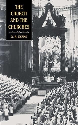 The Church and the Churches: Toward an Ecumenical Ecclesiology: Evans, G. R.