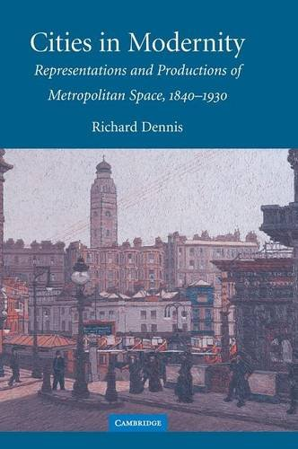 9780521464703: Cities in Modernity: Representations and Productions of Metropolitan Space, 1840-1930 (Cambridge Studies in Historical Geography)