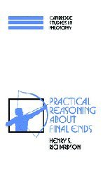 9780521464727: Practical Reasoning about Final Ends (Cambridge Studies in Philosophy)