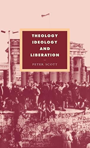 Theology Ideology and Liberation: Towards a Liberative Theology (SIGNED COPY): Scott, Peter