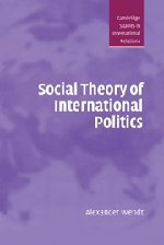 9780521465571: Social Theory of International Politics (Cambridge Studies in International Relations)