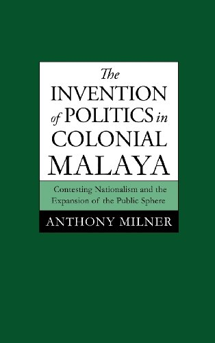 9780521465656: The Invention of Politics in Colonial Malaya: Contesting Nationalism and the Expansion of the Public Sphere