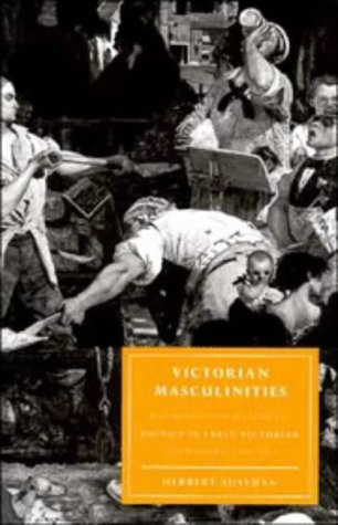 9780521465717: Victorian Masculinities: Manhood and Masculine Poetics in Early Victorian Literature and Art (Cambridge Studies in Nineteenth-Century Literature and Culture)