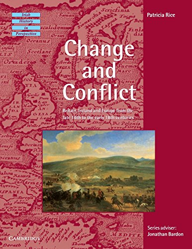 9780521466035: Change and Conflict: Britain, Ireland and Europe from the Late 16th to the Early 18th Centuries (Irish History in Perspective)