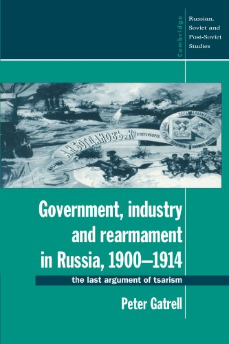 Government, Industry and Rearmament in Russia, 1900 1914: The Last Argument of Tsarism