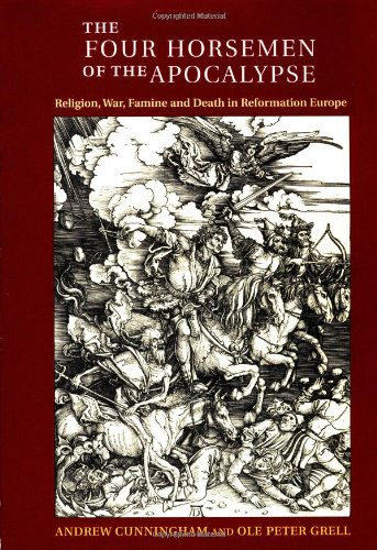 The Four Horsemen of the Apocalypse: Religion, War, Famine and Death in Reformation Europe (0521467012) by Cunningham, Andrew; Grell, Ole Peter
