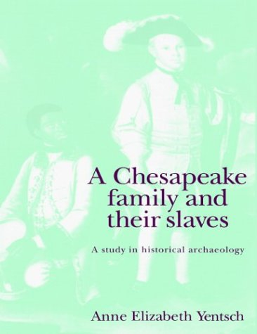 9780521467308: A Chesapeake Family and their Slaves: A Study in Historical Archaeology (New Studies in Archaeology)