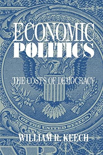 Economic Politics: The Costs of Democracy: Keech, William R.