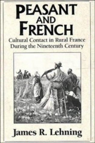 9780521467704: Peasant and French: Cultural Contact in Rural France during the Nineteenth Century