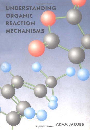 Understanding Organic Reaction Mechanisms: Jacobs, Adam
