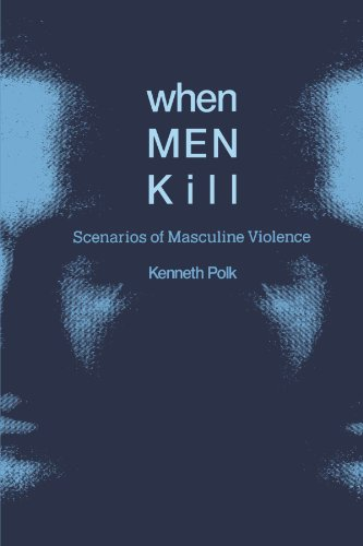 When Men Kill: Scenarios of Masculine Violence: Kenneth Polk