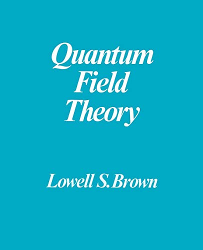 Quantum Field Theory by LOWELL S  BROWN: Cambridge University Press