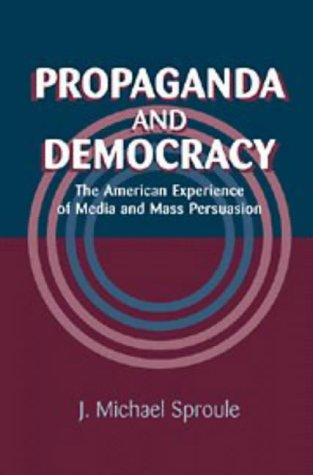 9780521470223: Propaganda and Democracy: The American Experience of Media and Mass Persuasion (Cambridge Studies in the History of Mass Communication)
