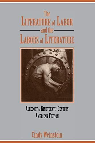 9780521470544: The Literature of Labor and the Labors of Literature: Allegory in Nineteenth-Century American Fiction (Cambridge Studies in American Literature and Culture)