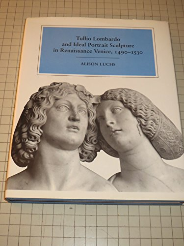 9780521470759: Tullio Lombardo and Ideal Portrait Sculpture in Renaissance Italy, 1490-1530