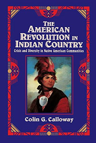 The American Revolution in Indian Country: Crisis and Diversity in Native American Communities (S...