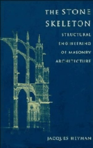 The Stone Skeleton: Structural Engineering of Masonry Architecture (0521472709) by Jacques Heyman