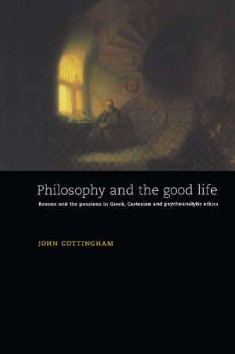 9780521473101: Philosophy and the Good Life: Reason and the Passions in Greek, Cartesian and Psychoanalytic Ethics