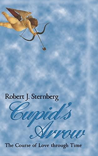 Cupid's Arrow: The Course of Love through: Robert J. Sternberg