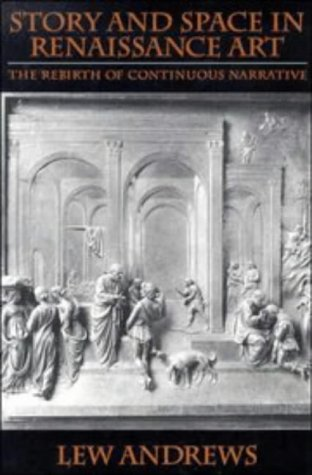 Story and Space in Renaissance Art: The Rebirth of Continuous Narrative: Lew Andrews