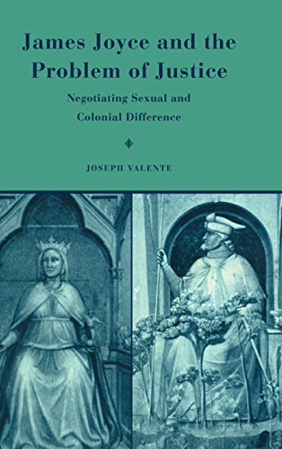 James Joyce And The Problem Of Justice: Negotiating Sexual And Colonial Difference: JOSEPH VALENTE