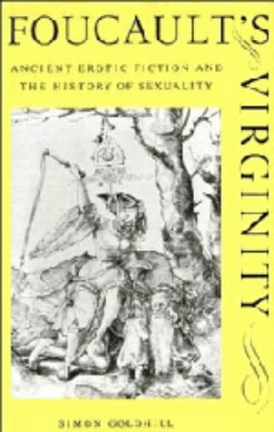 9780521473729: Foucault's Virginity: Ancient Erotic Fiction and the History of Sexuality (The W. B. Stanford Memorial Lectures)