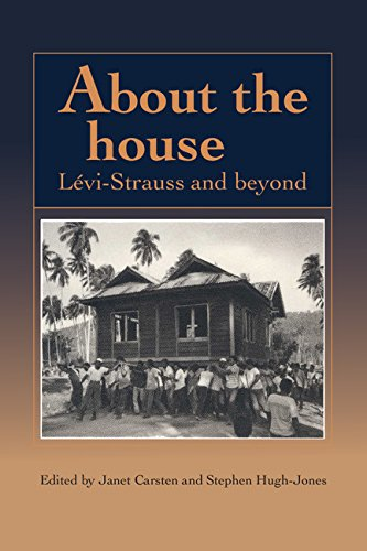 About the House: Lévi-Strauss and Beyond: Editor-Janet Carsten; Editor-Stephen