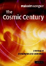 9780521474368: The Cosmic Century: A History of Astrophysics and Cosmology