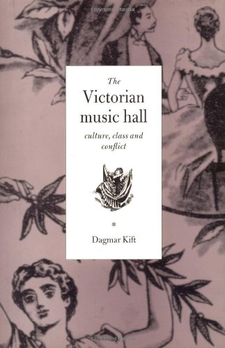 The Victorian Music Hall: Culture, Class and Conflict: Dagmar Kift