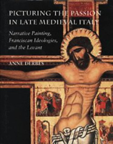9780521474818: Picturing the Passion in Late Medieval Italy: Narrative Painting, Franciscan Ideologies, and the Levant