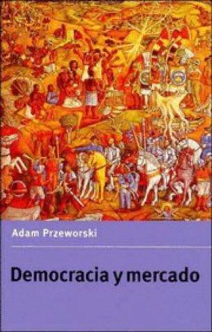 Democracia y Mercado : Reformas Politicas y: Adam Przeworski