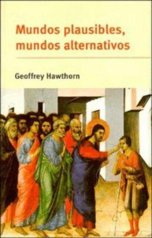 Mundos plausibles, mundos alternativos: Posibilidad y comprensión: Hawthorn, Geoffrey