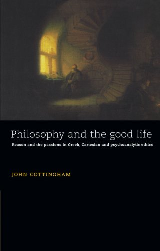 9780521478908: Philosophy and the Good Life: Reason and the Passions in Greek, Cartesian and Psychoanalytic Ethics