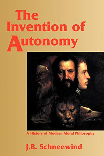 9780521479387: The Invention of Autonomy: A History of Modern Moral Philosophy