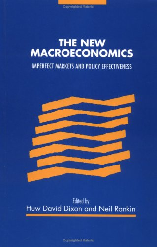 The New Macroeconomics: Imperfect Markets and Policy Effectiveness: Dixon and Rankin