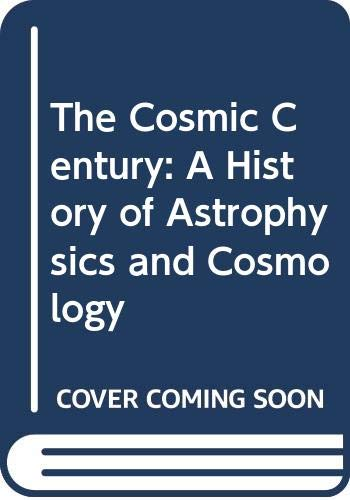 9780521479615: The Cosmic Century: A History of Astrophysics and Cosmology