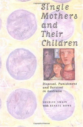 9780521479684: Single Mothers and their Children: Disposal, Punishment and Survival in Australia (Studies in Australian History)