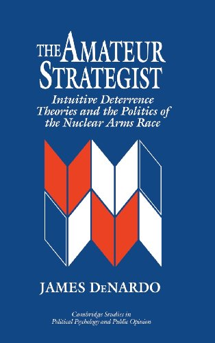 The Amateur Strategist: Intuitive Deterrence Theories and the Politics of the Nuclear Arms Race (...