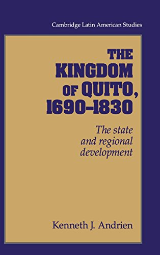 9780521481250: The Kingdom of Quito, 1690–1830: The State and Regional Development: 80 (Cambridge Latin American Studies)