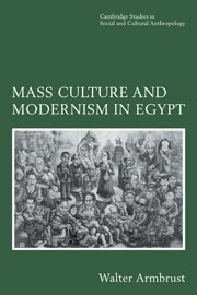 9780521481472: Mass Culture and Modernism in Egypt (Cambridge Studies in Social and Cultural Anthropology)