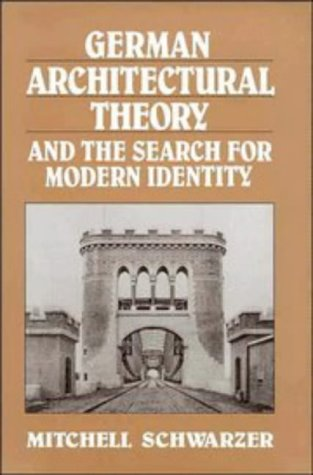 German Architectural Theory and the Search for Modern Identity: Schwarzer, Mitchell